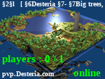 Статус ╏[ Desteria - Big trees, are only found here. ]╏      Votes have been reset, use /vote every day!
